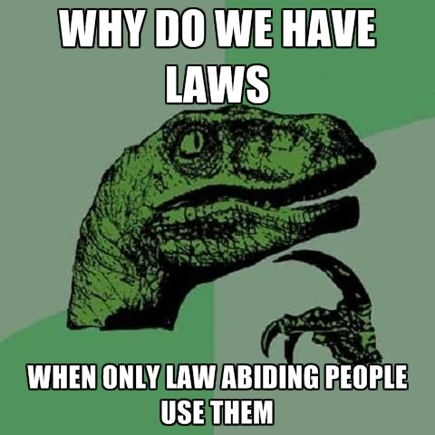 why-do-we-have-laws-when-only-law-abiding-people-use-them