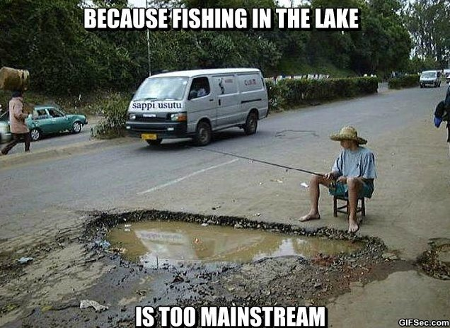 MEME-Because-Fishing-In-The-Lake-Is-Too-Mainstream