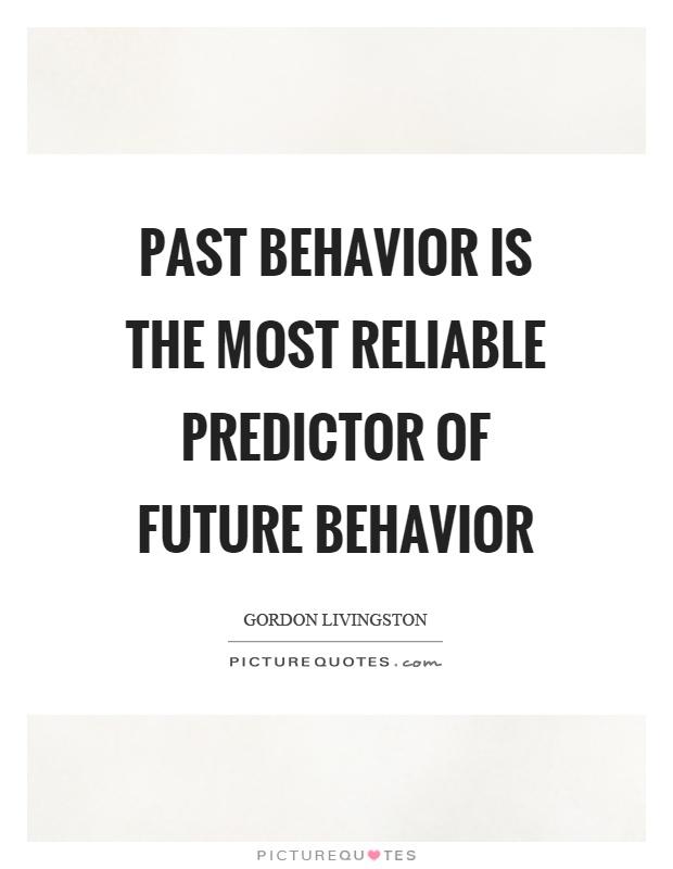past-behavior-is-the-most-reliable-predictor-of-future-behavior-quote-1.jpg